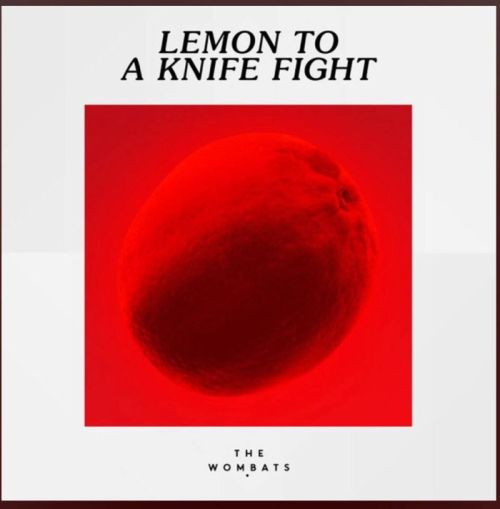 The Wombats – Lemon to a Knife Fight